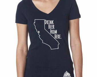 Craft Beer Shirt- California- CA- Drink Beer From Here- Women's v-neck t-shirt