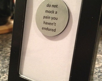 Quote | Magnet | Frame - Do Not Mock A Pain You Haven't Endured