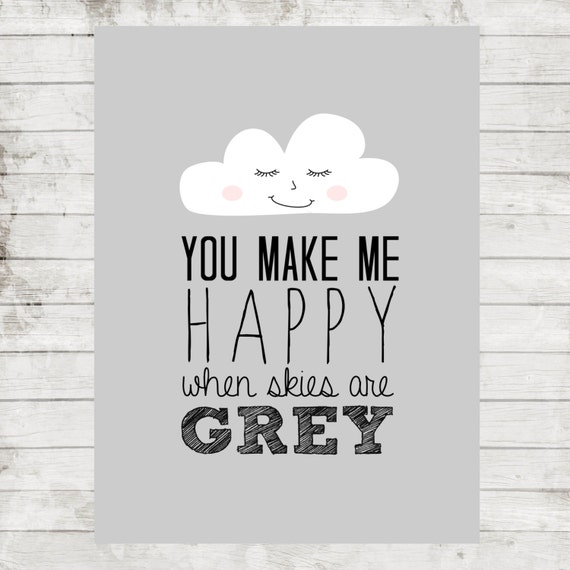 You make me happy when skies are grey- 5x7 printable wall art for modern nursery #069