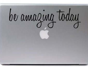 Be Amazing Today Decal / Laptop Decal / Macbook Decal
