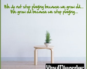 We do not stop playing because we grow old... We grow old - Vinyl Wall Decal - Wall Quotes - Vinyl Sticker - Playroomquotes32ET