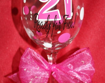 21 Ready for Fun! 21st Birthday wine glass. 21 Ready for Fun! 21st Birthday gift. 21st Birthday gift ideas. (item #1-2-21R)