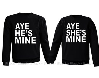 Couple Sweatshirt - Aye He is Mine & Aye She is Mine - 2 Couple Matching Love Crewneck Sweatshirts