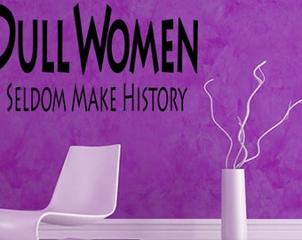 Wall Quotes Dull Women Seldom Make History Vinyl Wall Decal Quote Removable Wall Sticker Home Decor Inspirational Home Art (537)