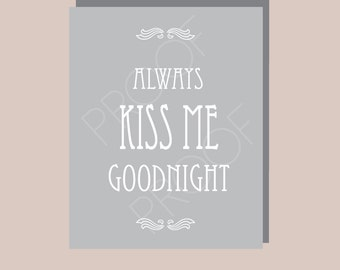 INSTANT Download - Always Kiss Me Goodnight - Art - Digital Print - Typography - Quote Art