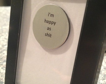 Quote | Magnet | Frame - I'm Happy as S*