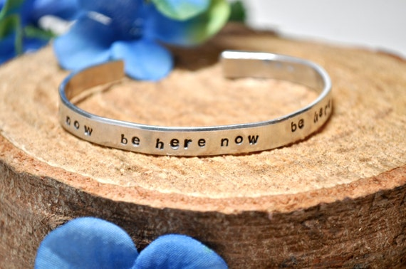Be Here Now bracelet. Hand stamped. Custom cuff bracelet.