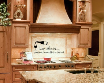 Kitchen Decor Kitchen Wall Decal I Cook With Wine Sometimes I Even Add It