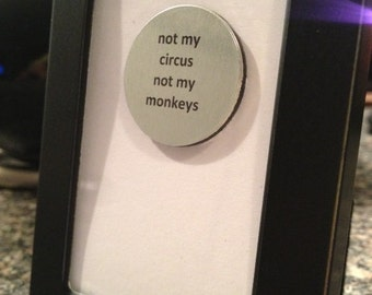 Quote | Magnet | Frame - Not my circus not my monkeys - Polish Proverb