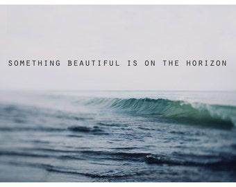 Something Beautiful - Motivational Print - Typography Print - Inspirational Quote - Water Photograph - Fine Art Photograph - Michigan Art