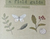 A Field Guide - quilts for all seasons. A book full of beautiful patchwork and quilting projects to keep you stitching all year