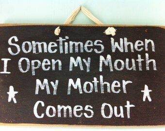Sometimes when I open mouth my mother comes out sign wood funny mom daughter gift