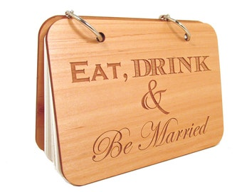 Wedding Recipe Book - Eat, Drink & Be Married - Real Wood Covers