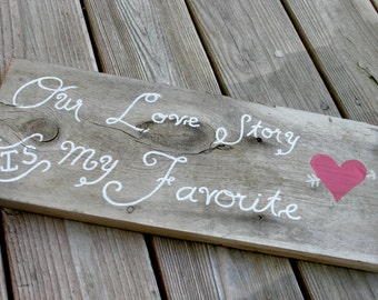 Our Love Story is My Favorite - Barn wood wedding decor or photo prop