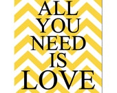 All You Need Is Love - 8x10 Chevron Inspirational Quote Print - CHOOSE YOUR COLORS - Shown in Yellow, Gray and More