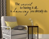 The secret to having it all is knowing you already do Vinyl Lettering Wall Sayings Home Decor  decal