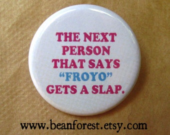 "next person that says ""froyo"" gets a slap - ice cream frozen yogurt - pinback button badge"