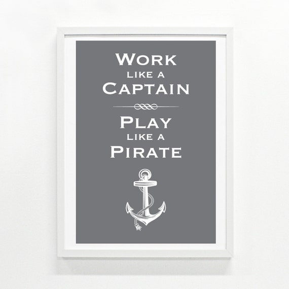 Work Like a Captain, Play Like a Pirate Print, 9 x 12 - Choose your color