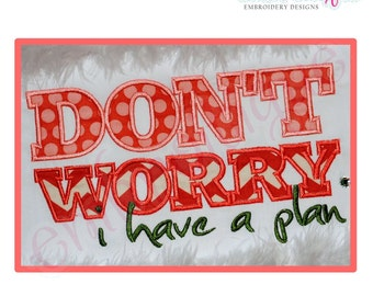 Don't Worry, I have a Plan Applique Design - Large- Instant Email Delivery Download Machine embroidery design