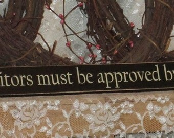 All visitors must be approved by the cat - Primitive Country Shelf Sitter Painted Wood Signage, funny cat sign