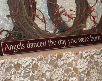 Angels danced the day you were born - Primitive Shelf Sitter, Painted Sign, Inspirational Decor, inspirational sign, Available in 3 Sizes