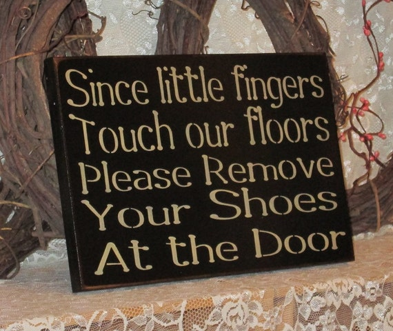 Since Little Fingers Touch Our Floors Please By
