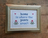 Home is Where the Pants Aren't cross stitch pattern PDF sampler needlepoint