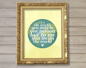 To the World, You May Be One Person 8x10- Instant Download Digital Printable Watercolor Love New Baby Kids Nursery Room Decor Wall Art
