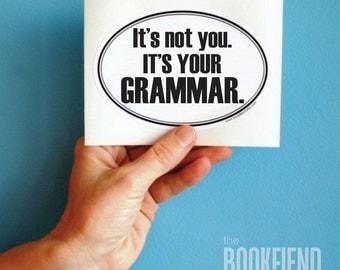 it's your grammar bumper sticker, window or laptop decal