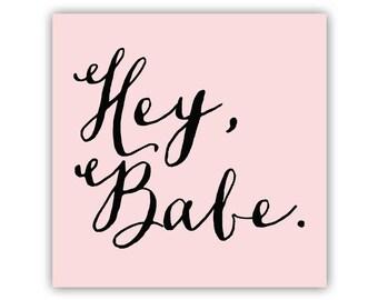 Hey Babe Art Print, Typography, funny