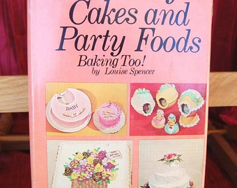 Vintage from 1969 Decorating Cakes and Party Foods, Baking too by Louise Spencer 227 pages of delicious recipes Copyright 1969   CB282