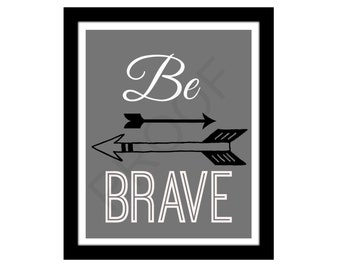 Be Brave Quote Wall Art, 8x10 Print, Home Decor, INSTANT DOWNLOAD