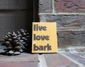 """Live, Love, Bark Hand Painted onto 4""""x5"""" Stretched Canvas"""