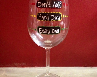 How was your day? Hand painted wine glass