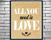 """Instant Download- """"All You Need Is Love"""" - 8x10 Glittery Gold Print - Home Decor, Office Print Art Print,"""