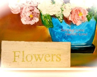 Cottage Chic FLOWERS Sign Hand  painted Distressed Miss Mustard Seed Milk Paint