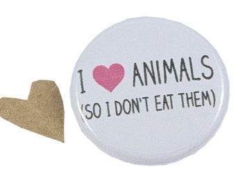Vegetarian, Animal Lover, Vegan, Compassionate, Pin, Pinback Button, Magnet - I Love Animals (so I don't eat them)