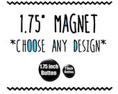 Make Any Design a 1.75 inch MAGNET
