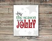 Tis the Season to be Jolly - Christmas Print by MJDandSupply