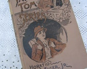 Tattered Tom Series Hardbound Vintage  Horatio Alger Jr 1899 Illustrated The story of a street arab