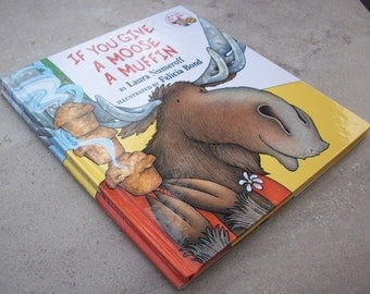 If You Give A Moose A Muffin by Laura Numeroff  Copyright 1991  First Edition