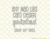 Any Mad Libs Card Design - PRINTED set of 100