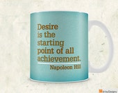Inspirational Mug - Desire is the starting point of all achievement - Napoleon Hill - 11oz White Ceramic Mug