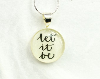Let It Be Necklace - Inspirational Quote Necklace, The Beatles Lyrics Pendant Small, Unique Inspirational Let it Be Jewelry, Handwritten