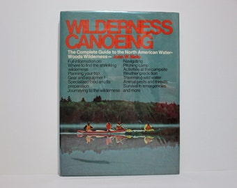 Wilderness Canoeing: The Complete Guide to the North American Water-Woods Wilderness by John W. Malo 1971 Vintage Canoe Book