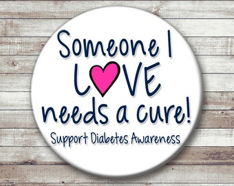 Someone I Love Needs a Cure - Type 1 Diabetes Support Button - Magnet - Key Chain - Pocket Mirror  - Support Diabetes Awareness