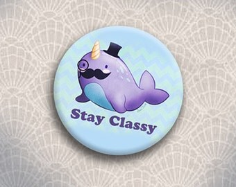 Stay Classy Narwhal Button