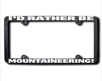 I'd Rather Be Mountaineering License Plate Frame (T) Made in USA