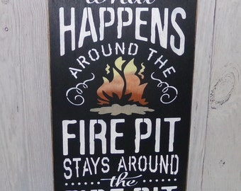 Fire Pit Sign-What Happens Around The Fire Pit Stays Around The Fire Pit-Painted Wood Sign-Outdoor Sign-Patio Sign-Firepit Sign