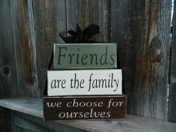 We Are Family Quotes: Friends Are The Family We Choose For Ourselves Wood Stacker